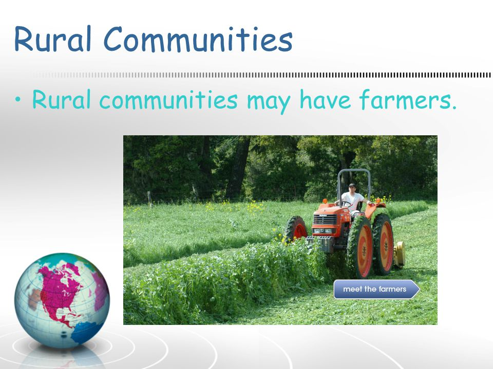 Rural Communities Rural communities may have farmers.
