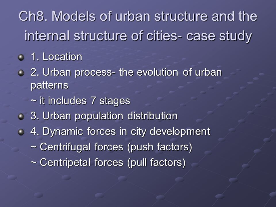 Ch8. Models of urban structure and the internal structure of cities- case study