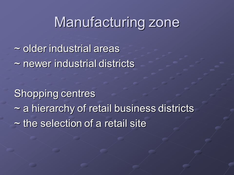 Manufacturing zone ~ older industrial areas