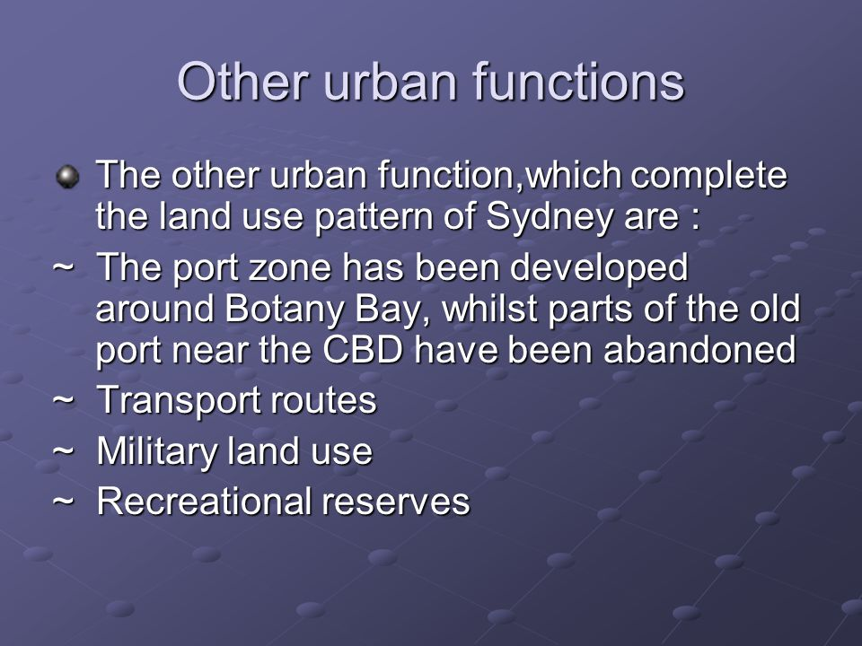Other urban functions The other urban function,which complete the land use pattern of Sydney are :