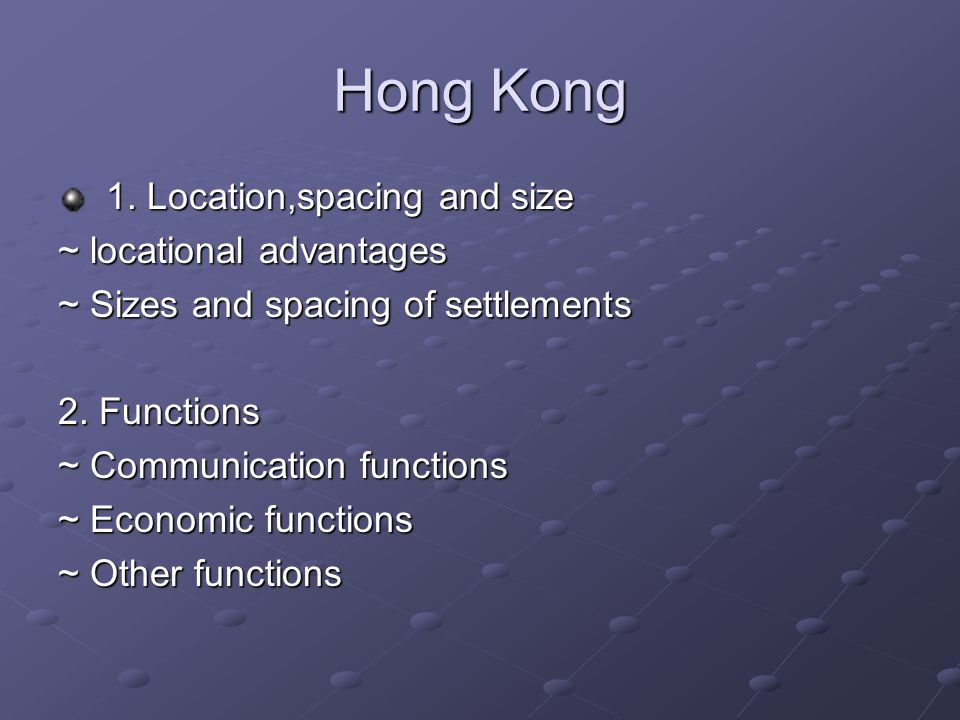 Hong Kong 1. Location,spacing and size ~ locational advantages