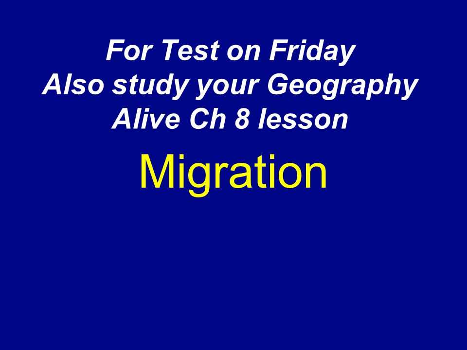 For Test on Friday Also study your Geography Alive Ch 8 lesson