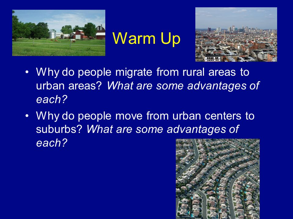 Warm Up Why do people migrate from rural areas to urban areas What are some advantages of each