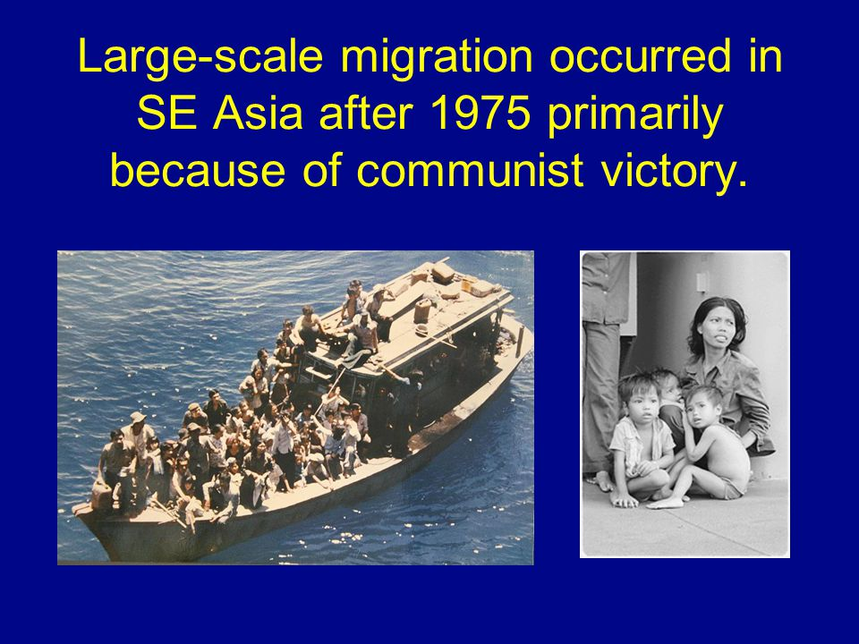 Large-scale migration occurred in SE Asia after 1975 primarily because of communist victory.