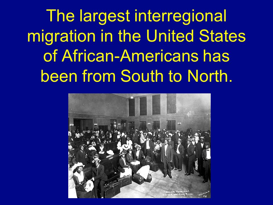 The largest interregional migration in the United States of African-Americans has been from South to North.