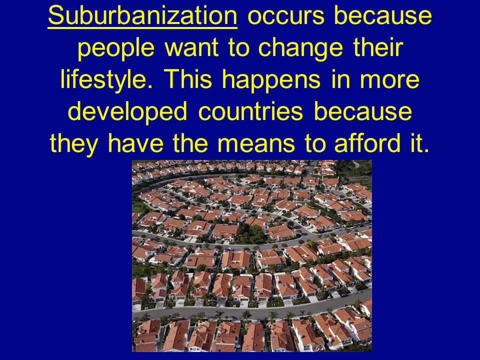 Suburbanization occurs because people want to change their lifestyle