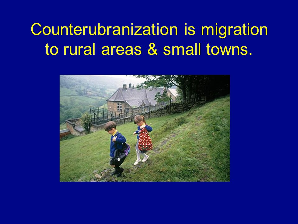 Counterubranization is migration to rural areas & small towns.