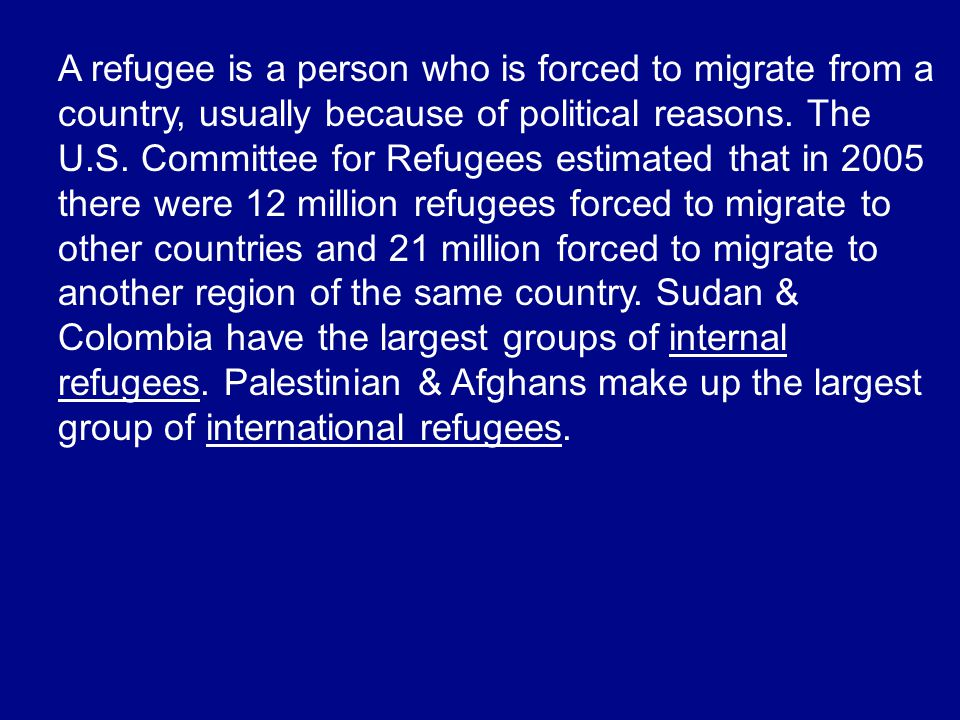A refugee is a person who is forced to migrate from a country, usually because of political reasons.