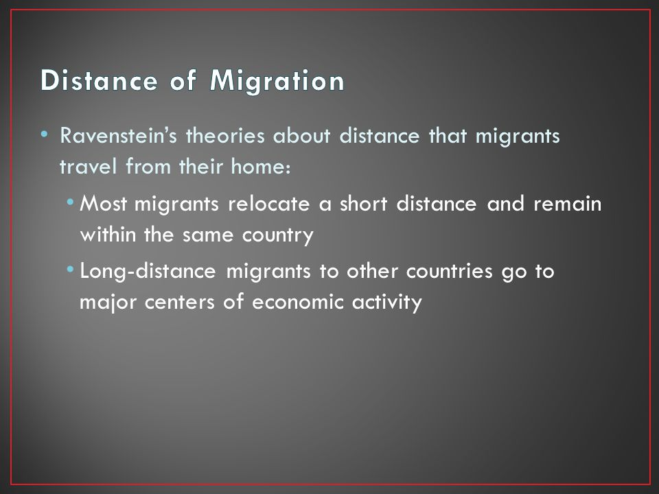 Distance of Migration Ravenstein's theories about distance that migrants travel from their home: