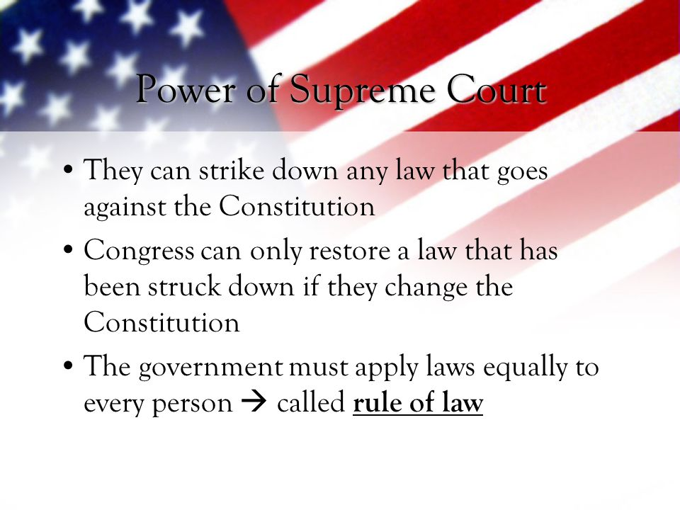Power of Supreme Court They can strike down any law that goes against the Constitution.