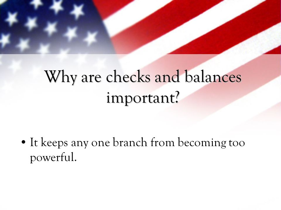 Why are checks and balances important