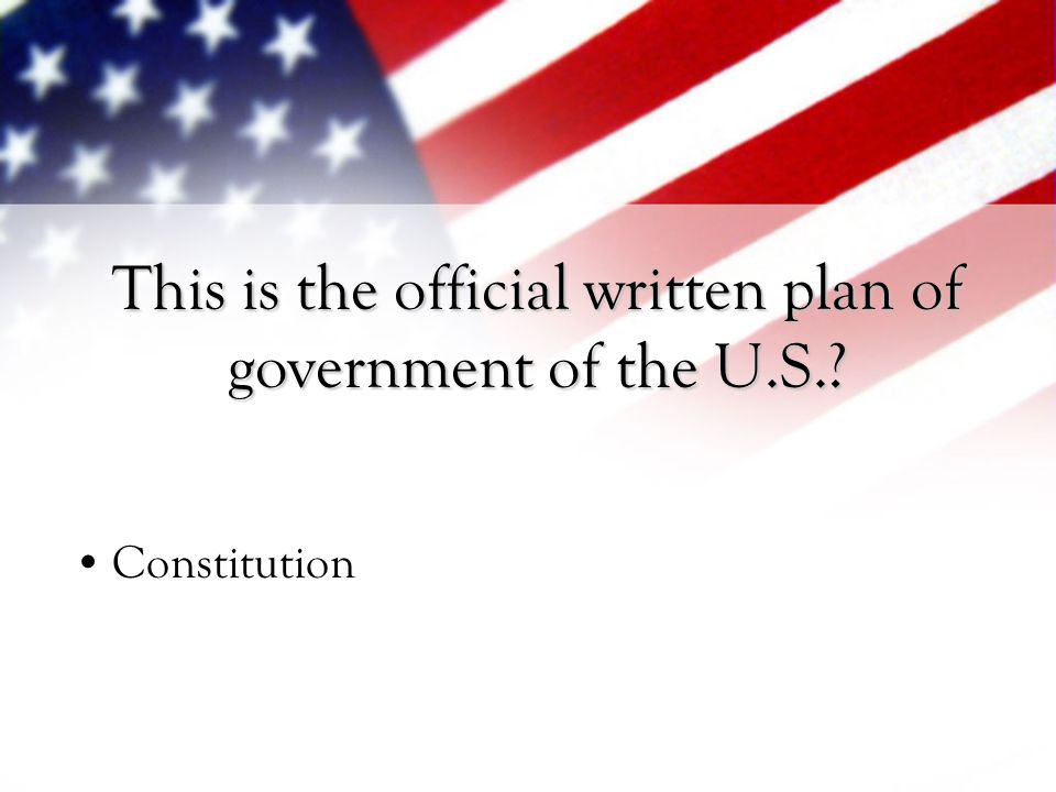 This is the official written plan of government of the U.S.