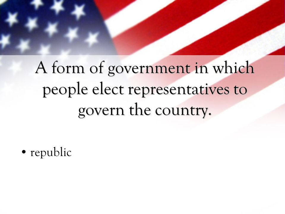 A form of government in which people elect representatives to govern the country.
