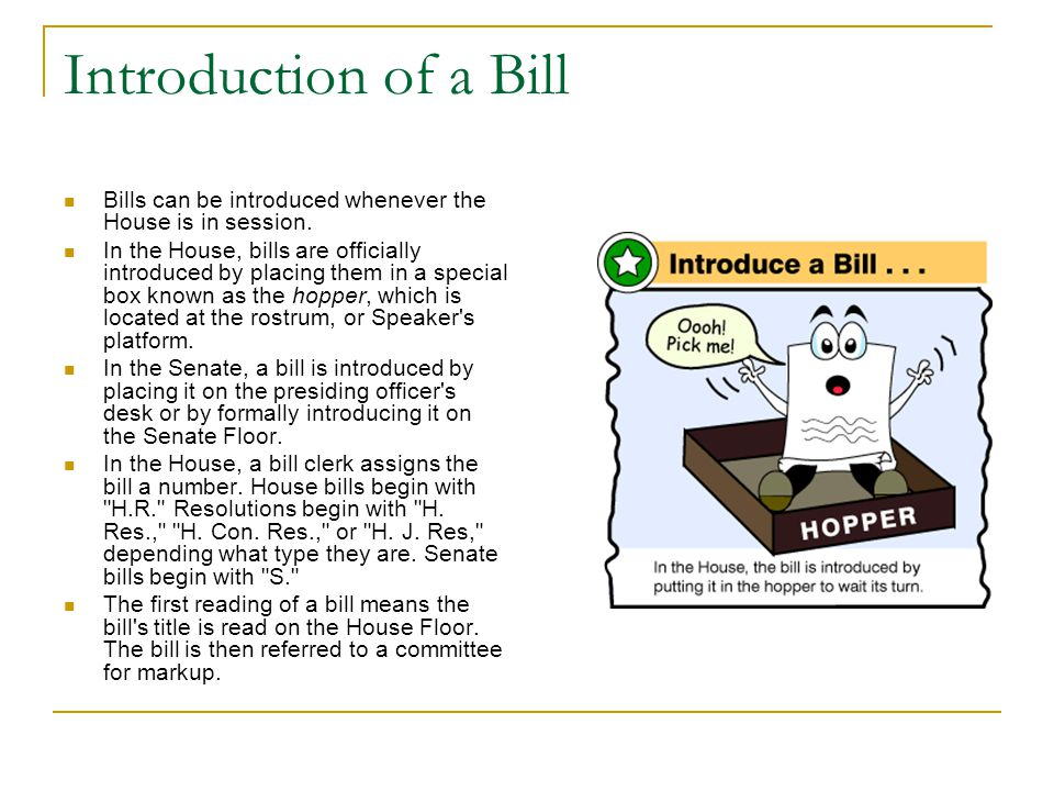 Introduction of a Bill Bills can be introduced whenever the House is in session.