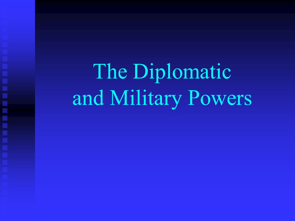 The Diplomatic and Military Powers