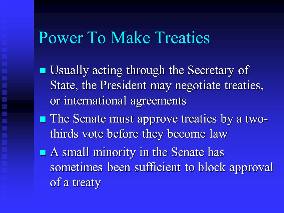 Power To Make Treaties Usually acting through the Secretary of State, the President may negotiate treaties, or international agreements.