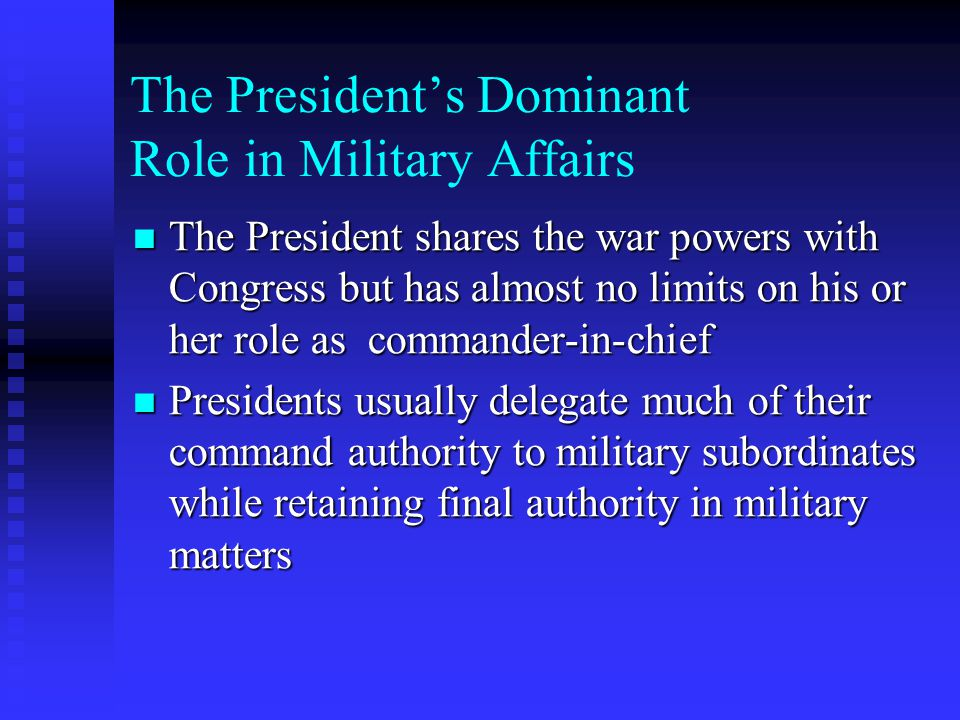 The President's Dominant Role in Military Affairs