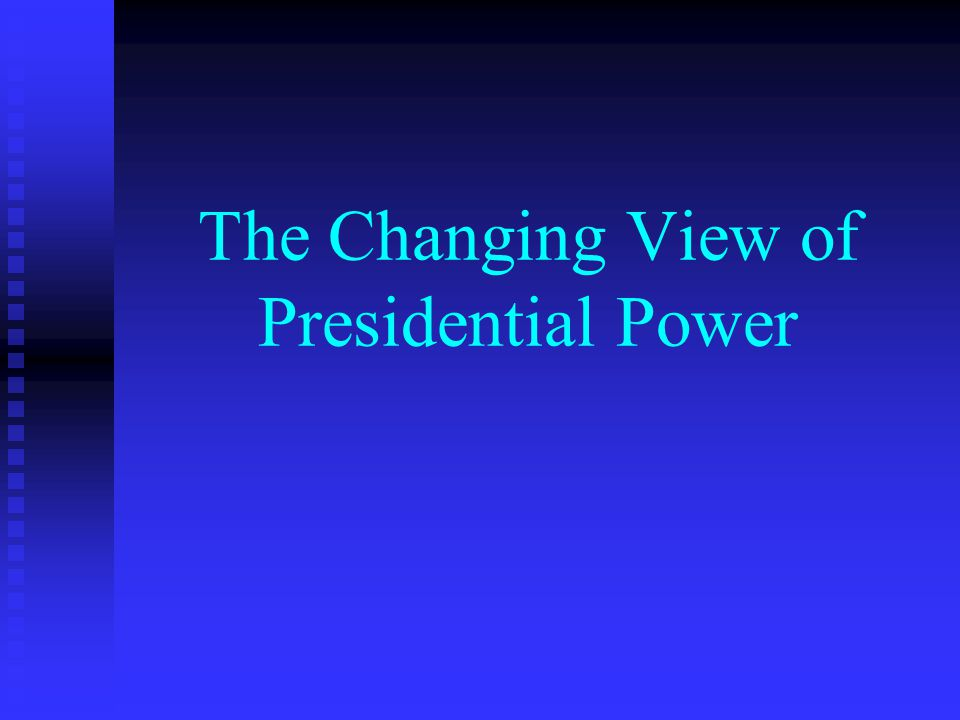 The Changing View of Presidential Power