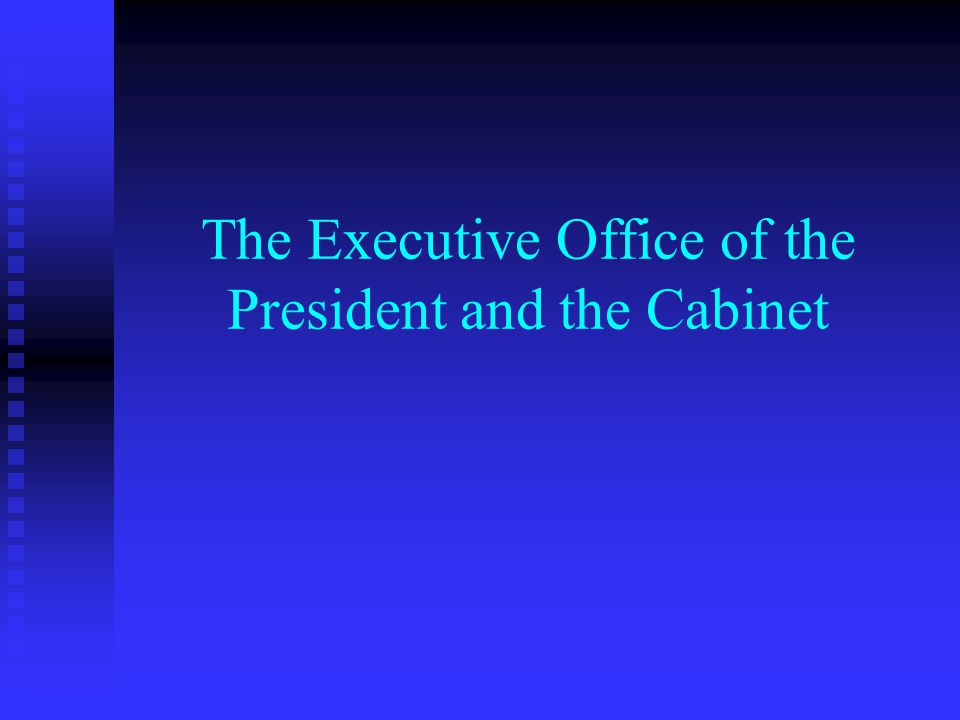 The Executive Office of the President and the Cabinet