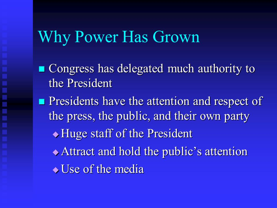 Why Power Has Grown Congress has delegated much authority to the President.