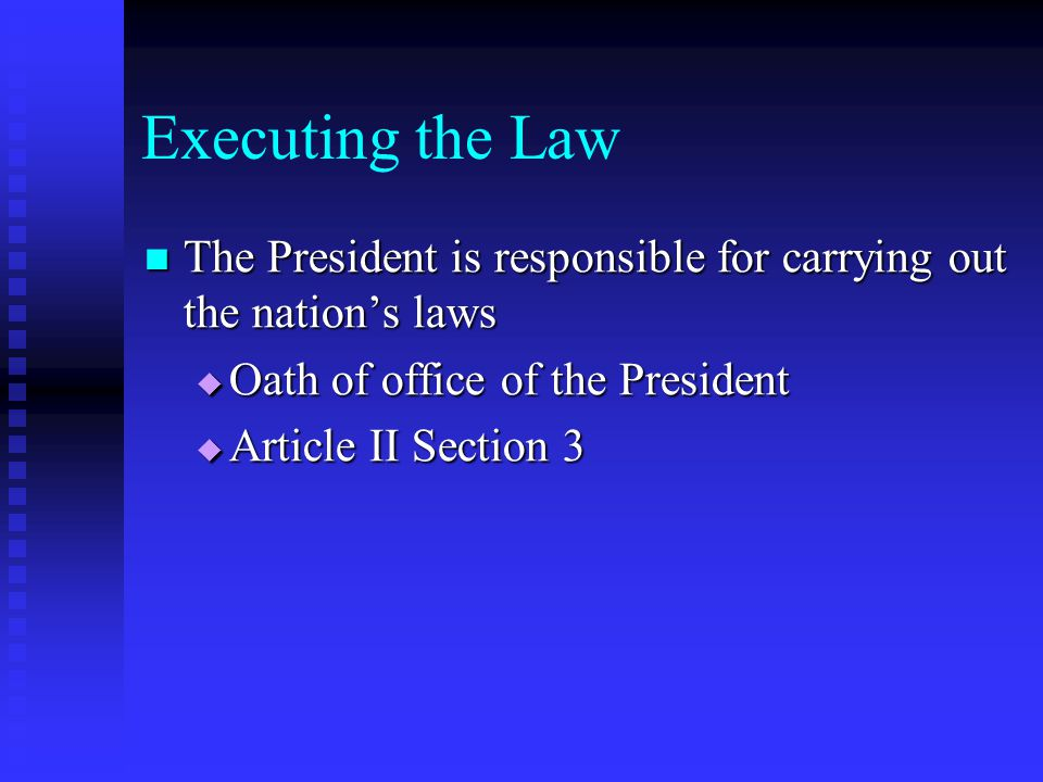 Executing the Law The President is responsible for carrying out the nation's laws. Oath of office of the President.