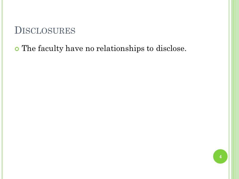 Disclosures The faculty have no relationships to disclose.