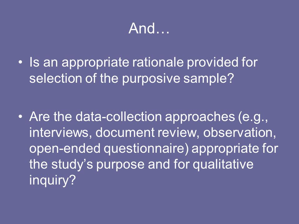 And… Is an appropriate rationale provided for selection of the purposive sample