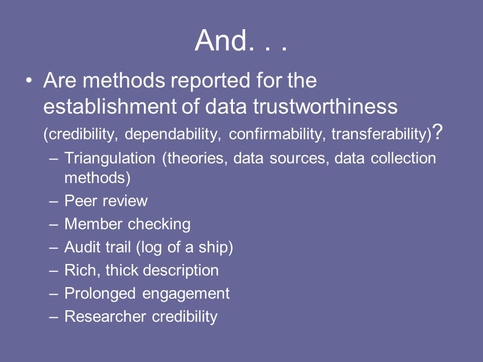 And. . . Are methods reported for the establishment of data trustworthiness (credibility, dependability, confirmability, transferability)