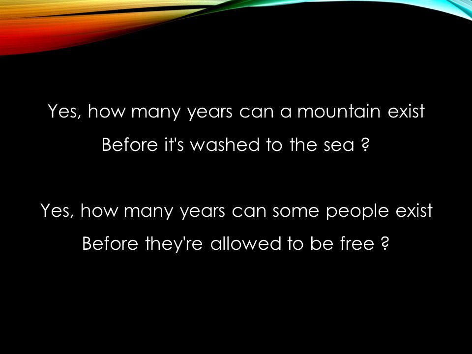 Yes, how many years can a mountain exist Before it s washed to the sea