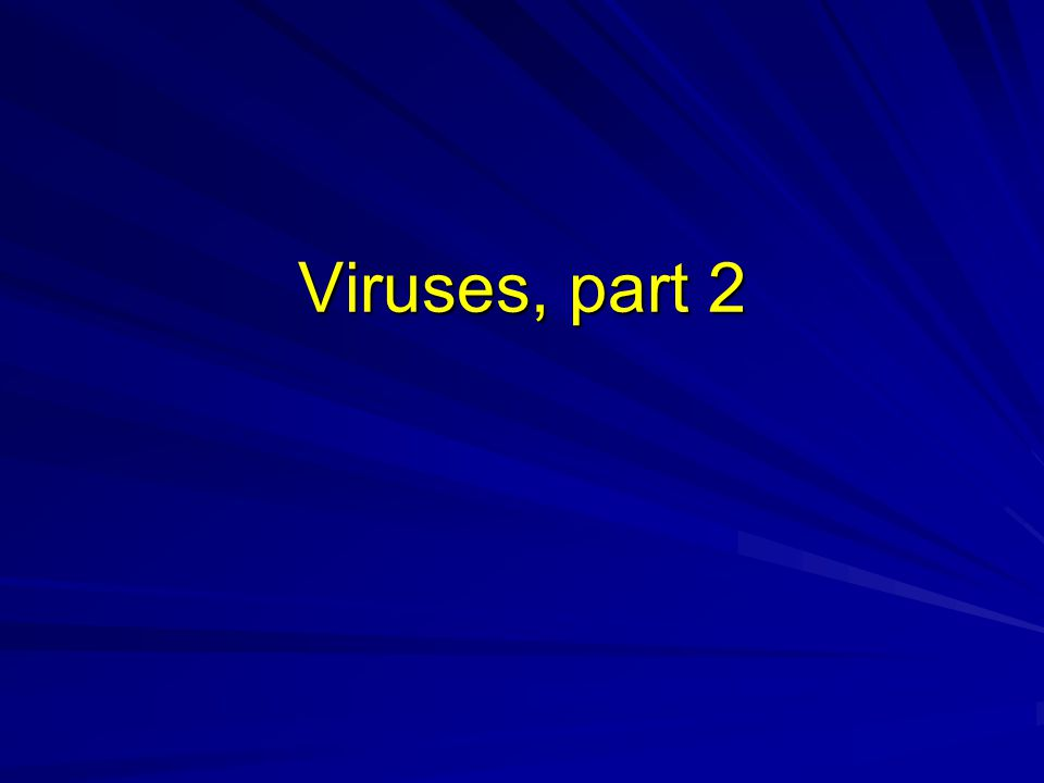Viruses, part 2