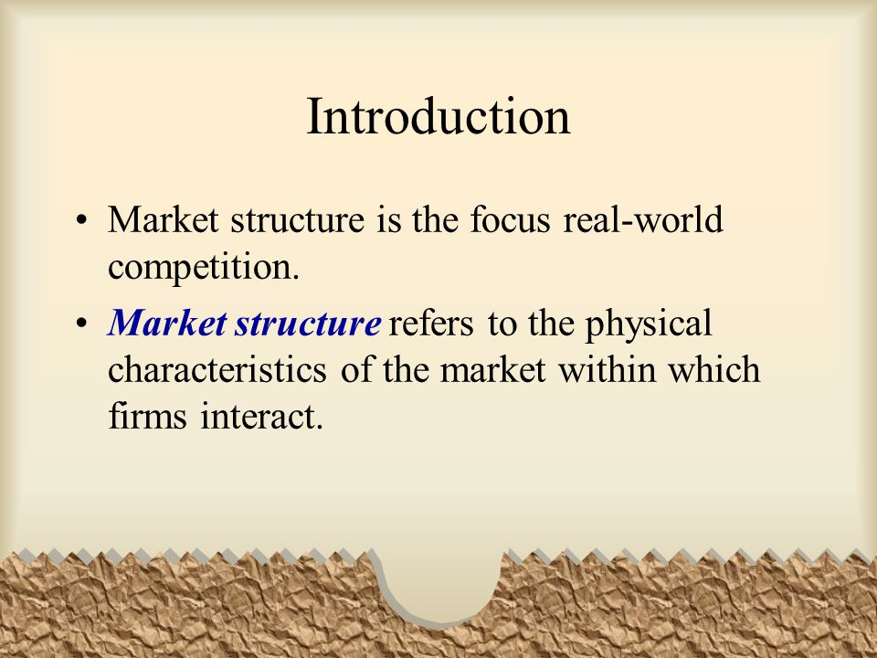 Introduction Market structure is the focus real-world competition.