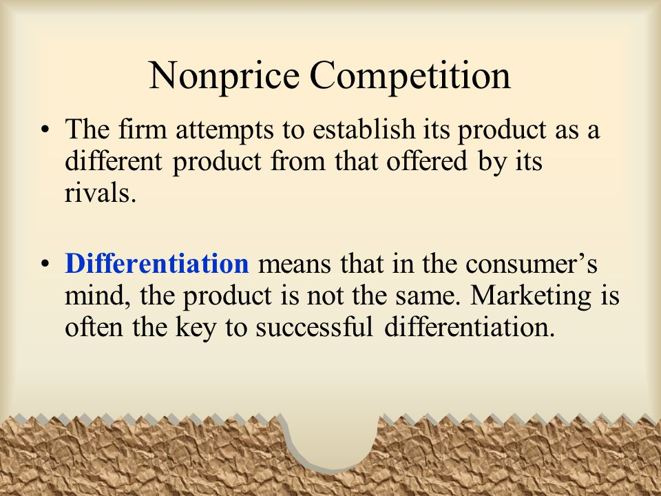 Nonprice Competition The firm attempts to establish its product as a different product from that offered by its rivals.