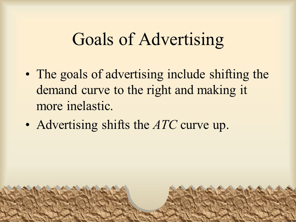 Goals of Advertising The goals of advertising include shifting the demand curve to the right and making it more inelastic.