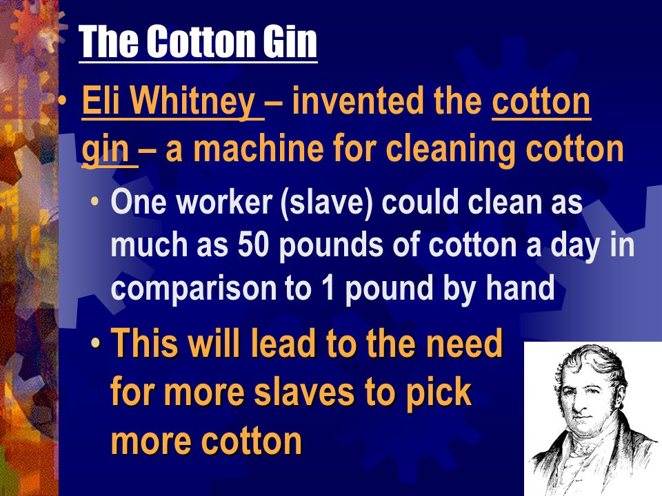 This will lead to the need for more slaves to pick more cotton