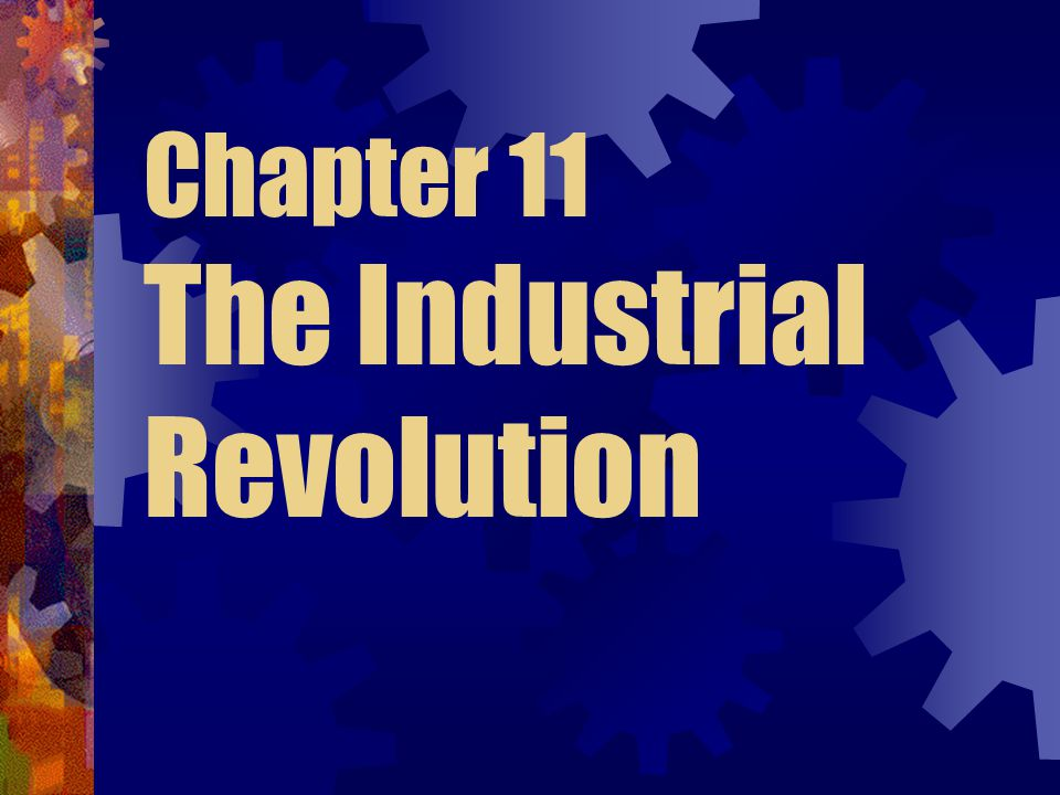 Chapter 11 The Industrial Revolution