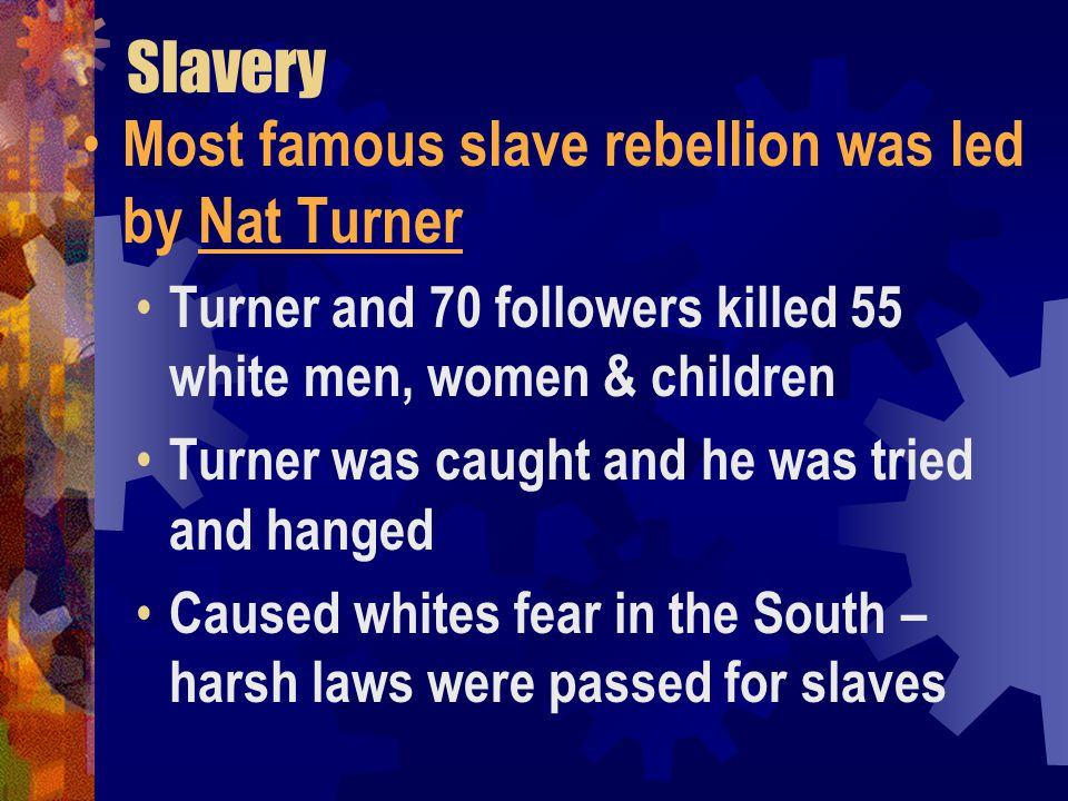 Slavery Most famous slave rebellion was led by Nat Turner