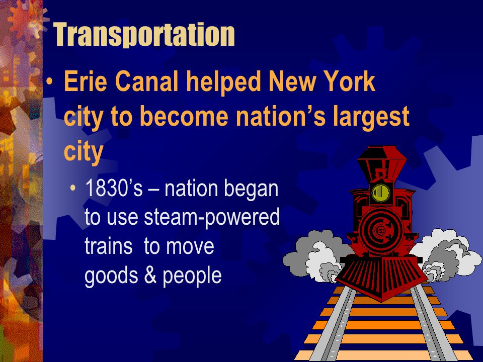 Transportation Erie Canal helped New York city to become nation's largest city.