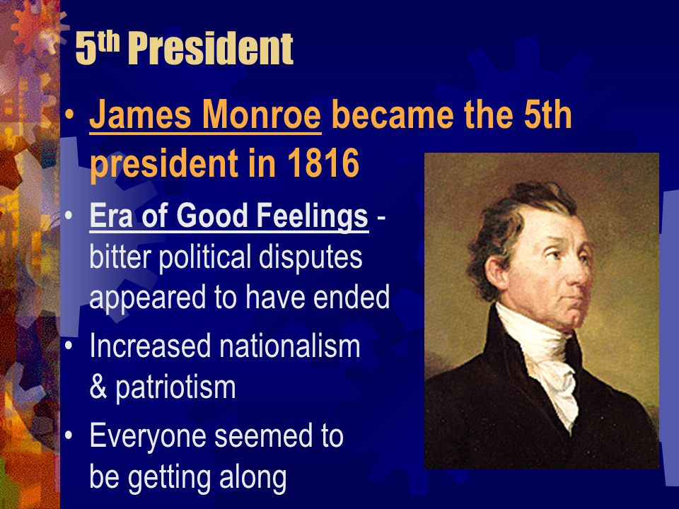 5th President James Monroe became the 5th president in 1816