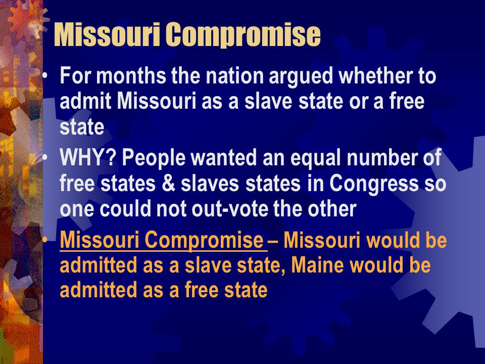 Missouri Compromise For months the nation argued whether to admit Missouri as a slave state or a free state.