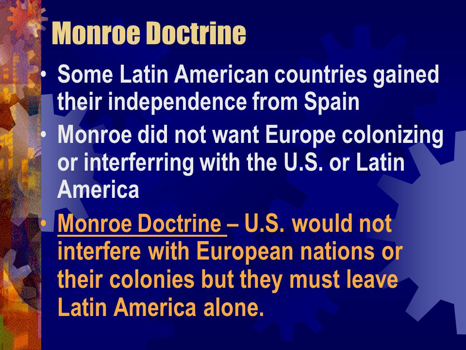 Monroe Doctrine Some Latin American countries gained their independence from Spain.