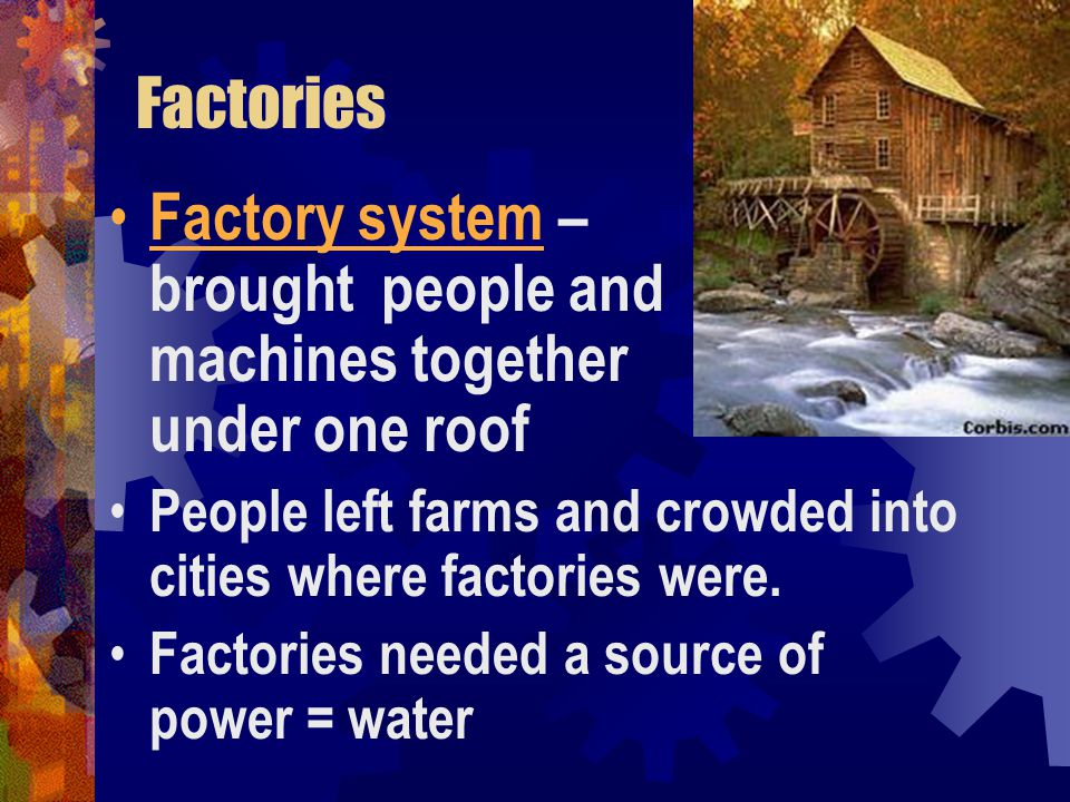 Factory system – brought people and machines together under one roof