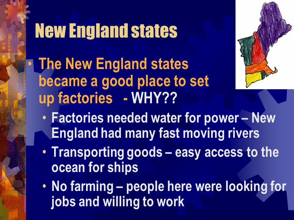 New England states The New England states became a good place to set up factories - WHY