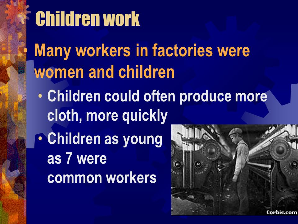 Children work Many workers in factories were women and children
