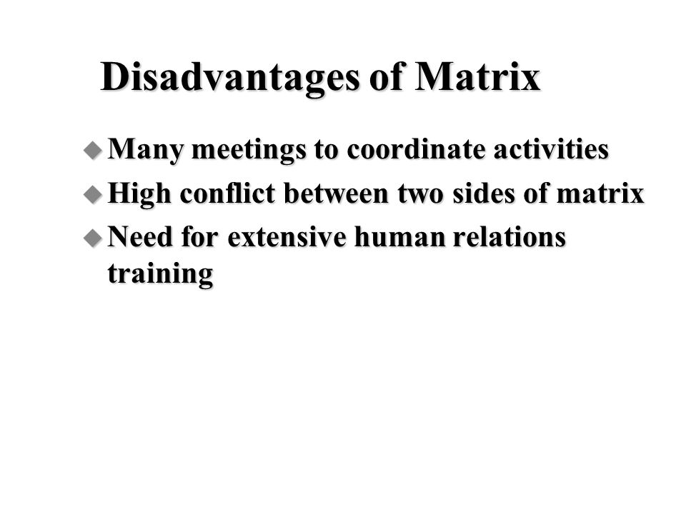 Disadvantages of Matrix