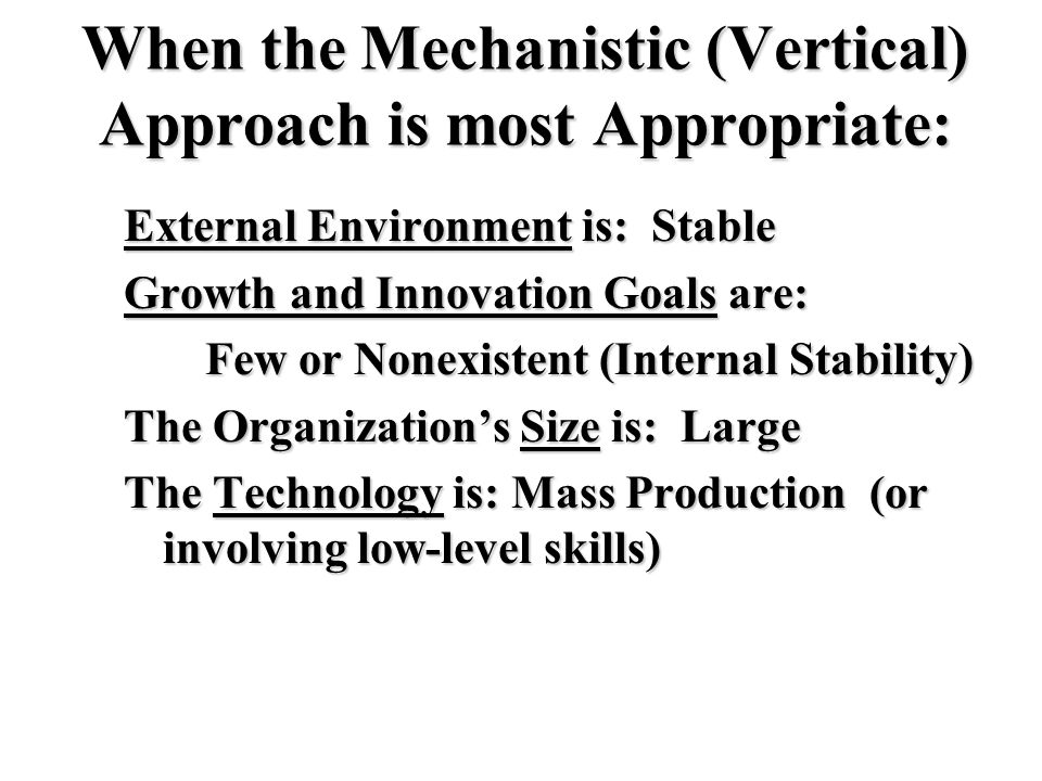 When the Mechanistic (Vertical) Approach is most Appropriate: