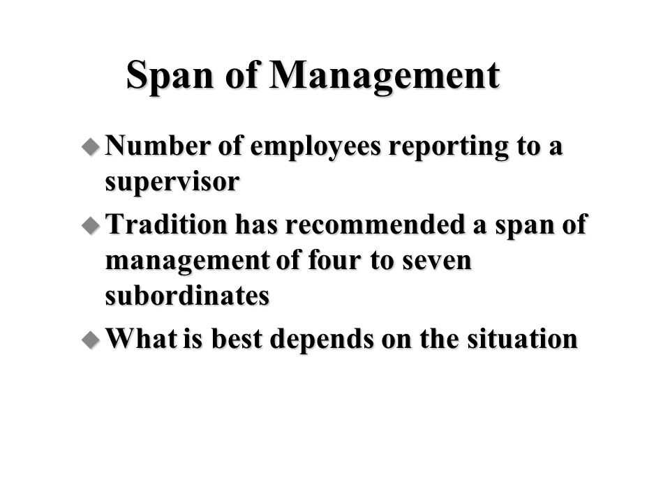 Span of Management Number of employees reporting to a supervisor