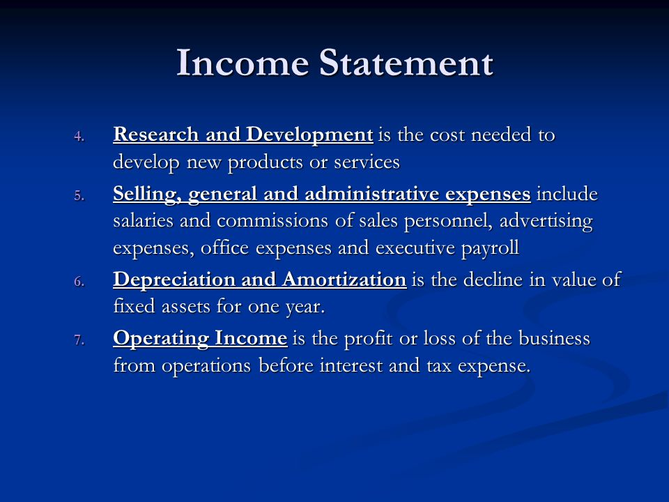 Income Statement Research and Development is the cost needed to develop new products or services.