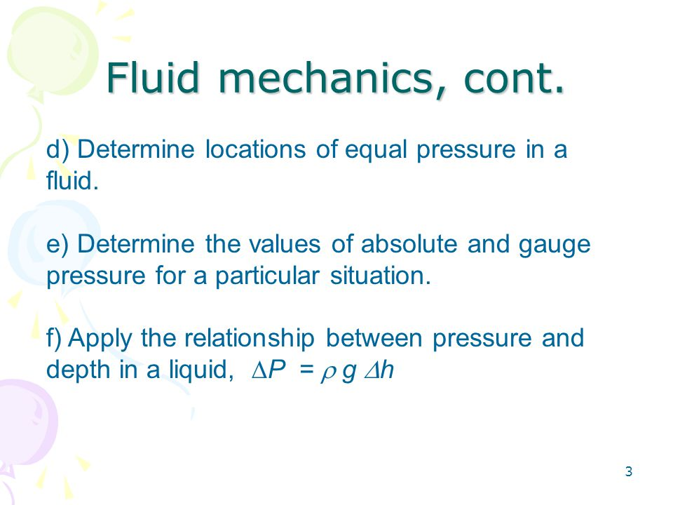 Fluid mechanics, cont. d) Determine locations of equal pressure in a fluid.