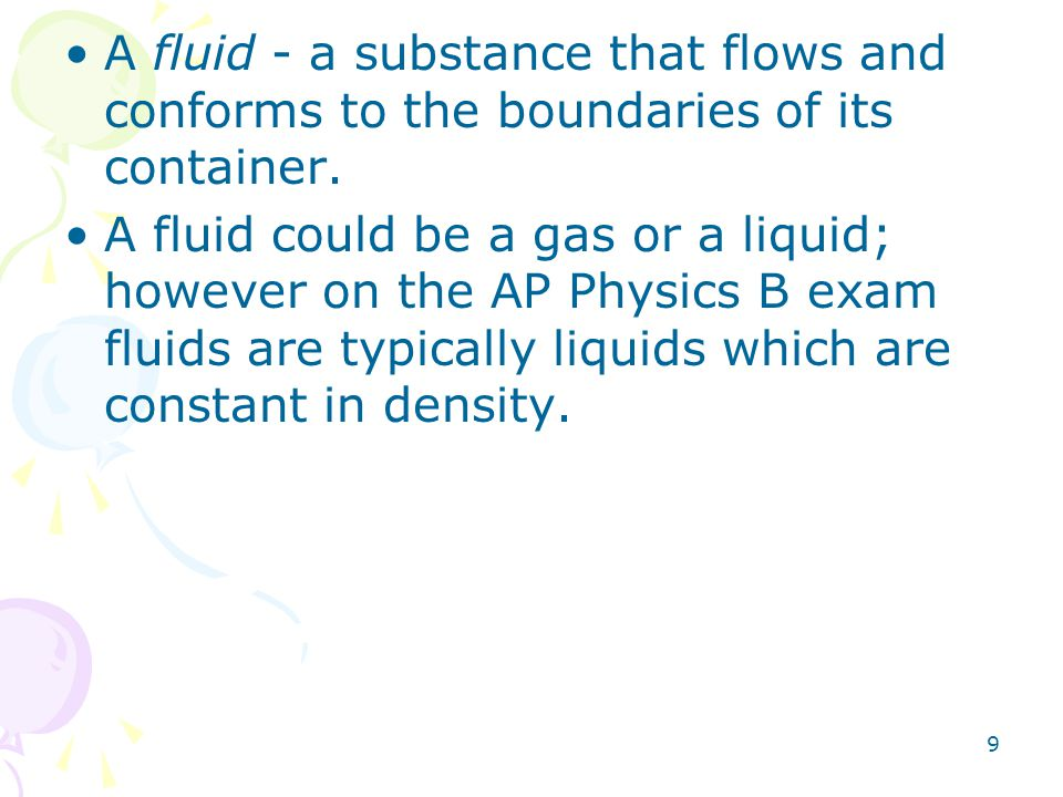 A fluid - a substance that flows and conforms to the boundaries of its container.