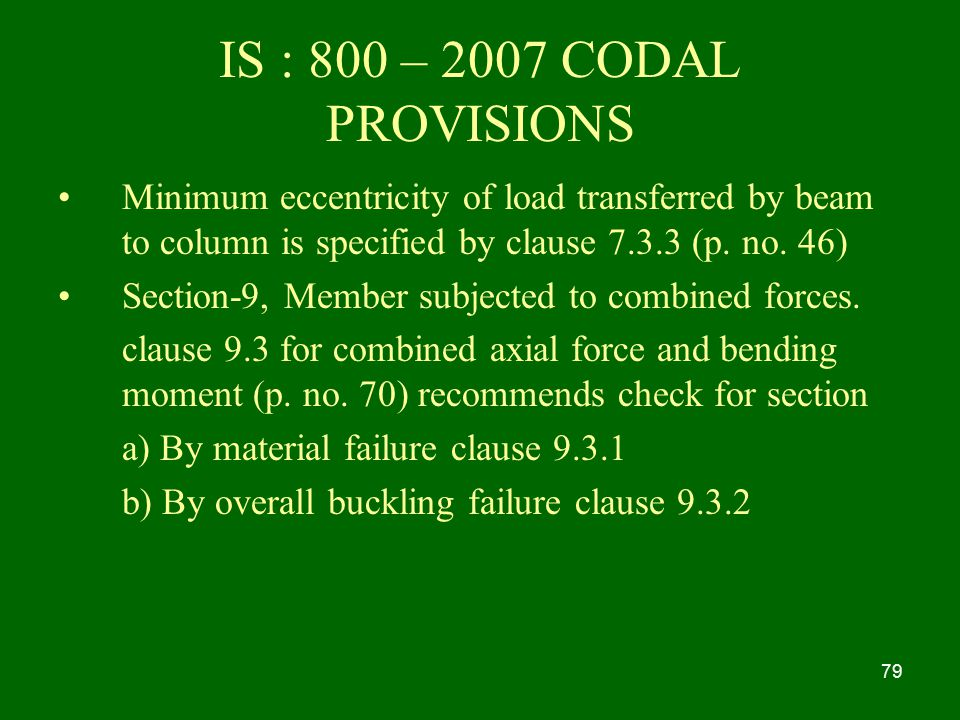 IS : 800 – 2007 CODAL PROVISIONS Minimum eccentricity of load transferred by beam to column is specified by clause (p. no. 46)